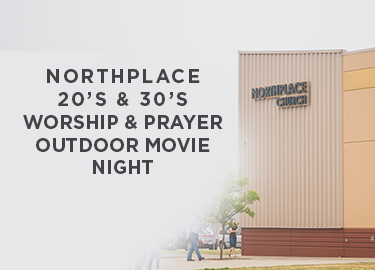 Northplace 20s | 30s | Worship & Prayer – Outdoor Movie Night.