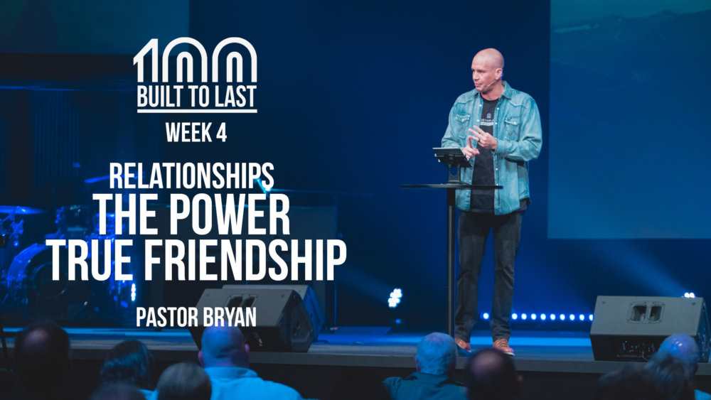 Built To Last // Week Four - Relationships - The Power of True Friendship Image