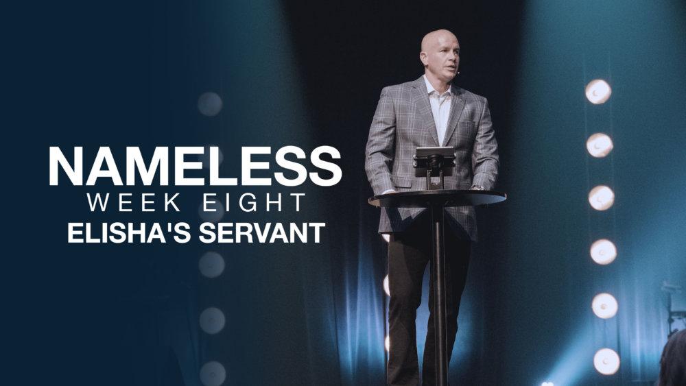 Nameless // Week Eight - Elisha's Servant Image